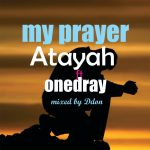 Ataya ft Onedray-My prayer(Mixed By. Ddon)